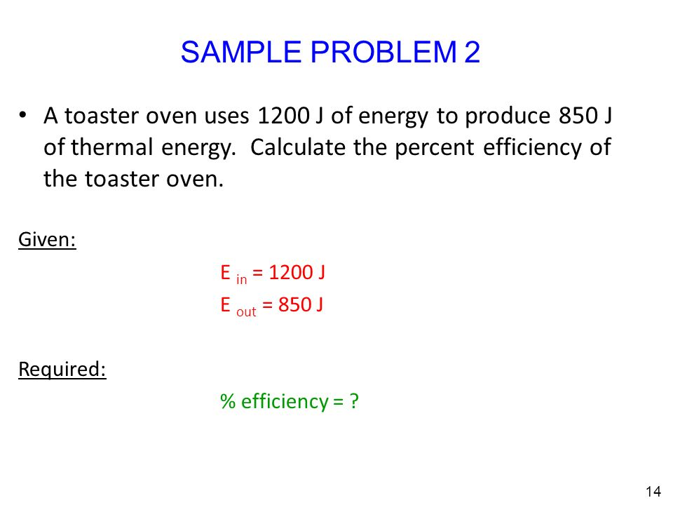14 A toaster oven uses 1200 J of energy to produce 850 J of thermal energy.