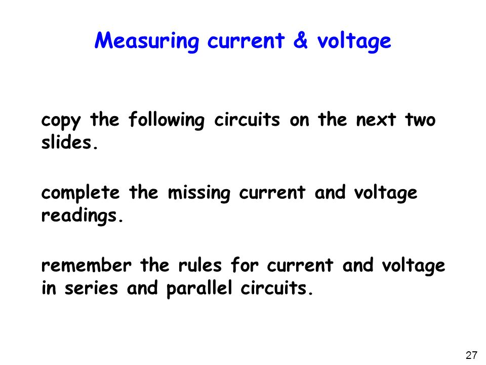 Measuring current & voltage copy the following circuits on the next two slides.