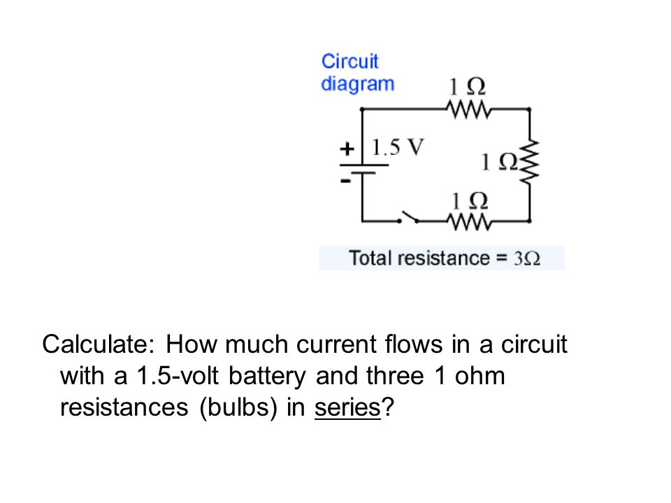 Calculate: How much current flows in a circuit with a 1.5-volt battery and three 1 ohm resistances (bulbs) in series