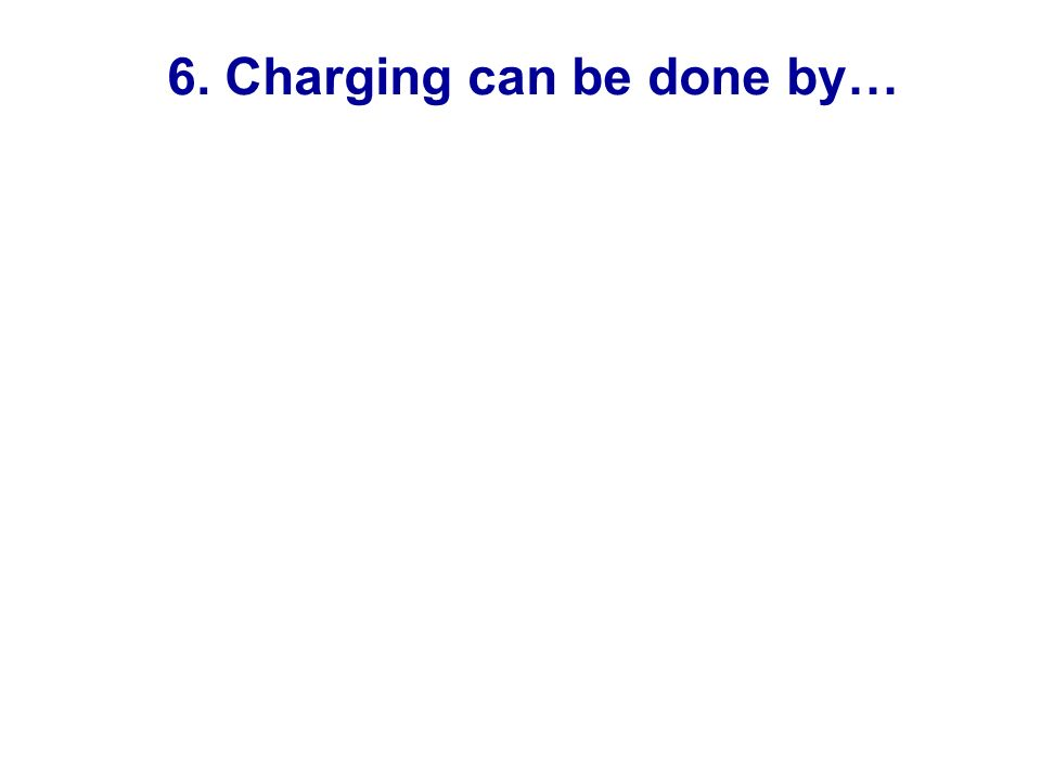 6. Charging can be done by…