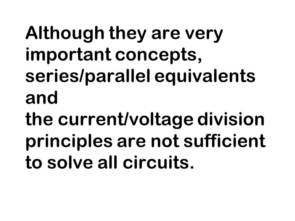 Although they are very important concepts, series/parallel equivalents and the current/voltage division principles are not sufficient to solve all circuits.