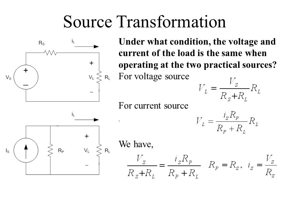 Source Transformation Under what condition, the voltage and current of the load is the same when operating at the two practical sources.