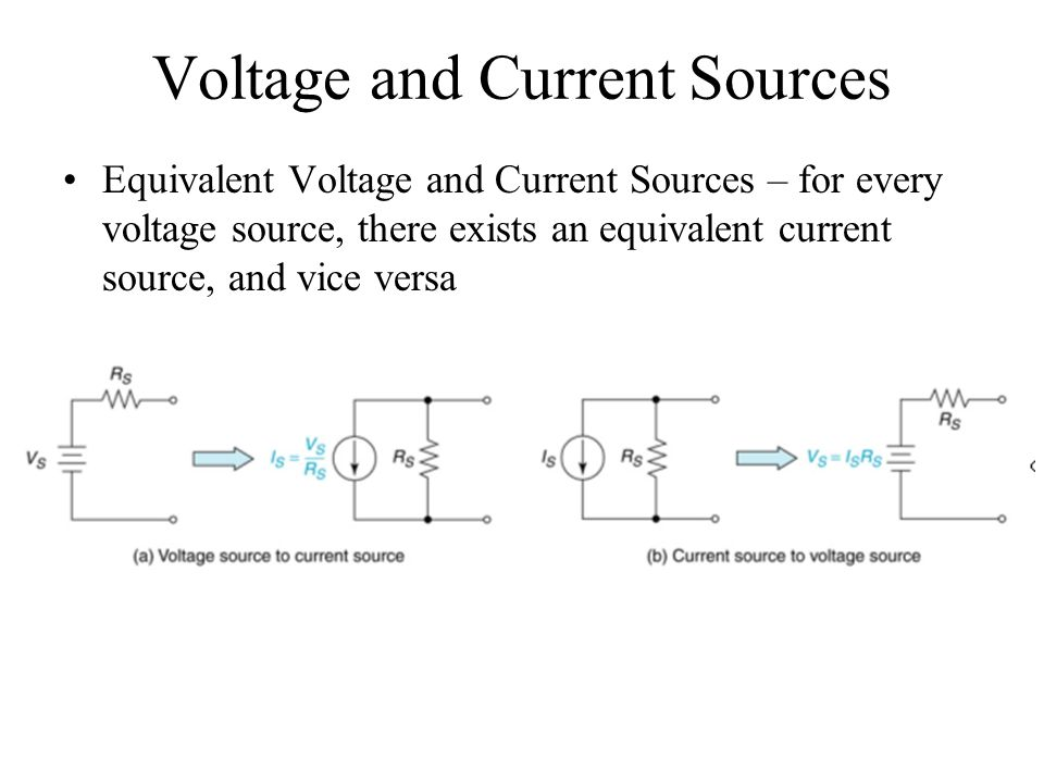 Voltage and Current Sources Equivalent Voltage and Current Sources – for every voltage source, there exists an equivalent current source, and vice versa