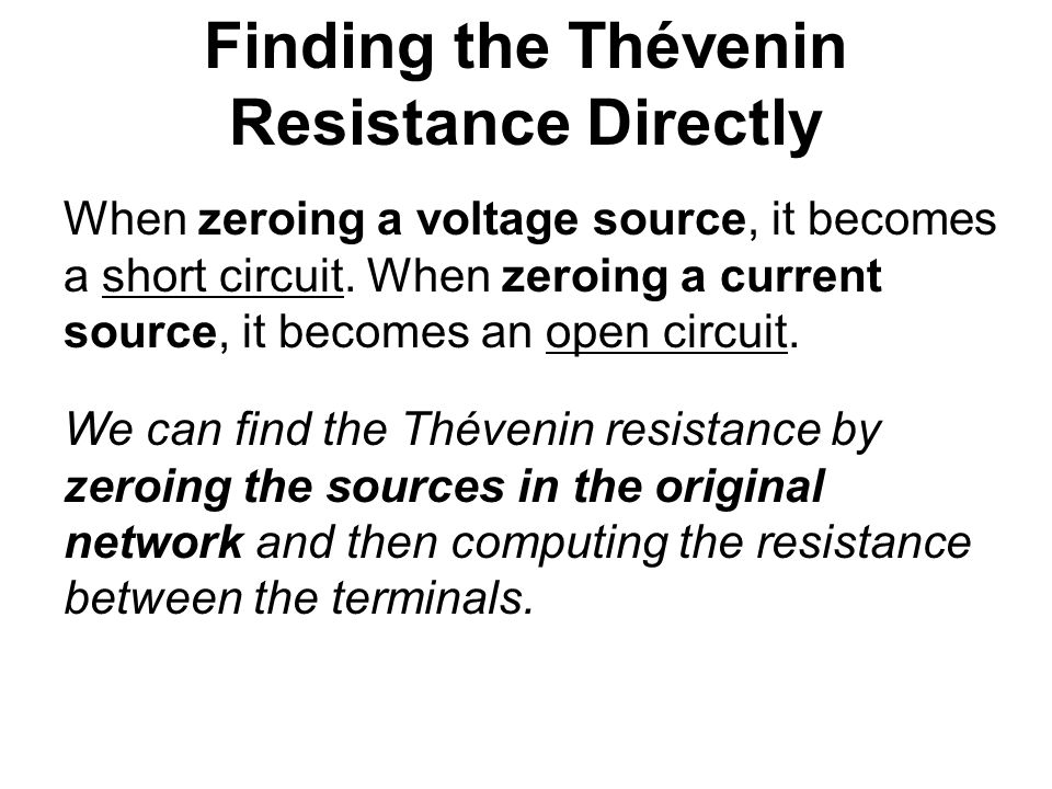 Finding the Thévenin Resistance Directly When zeroing a voltage source, it becomes a short circuit.