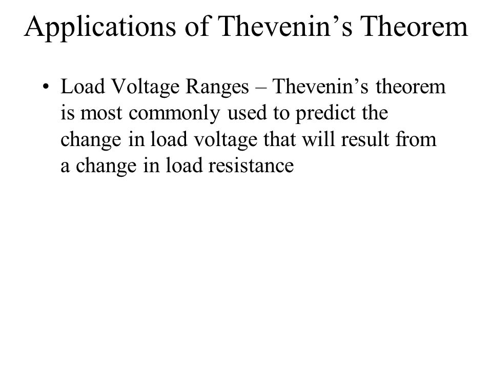 Applications of Thevenin's Theorem Load Voltage Ranges – Thevenin's theorem is most commonly used to predict the change in load voltage that will result from a change in load resistance