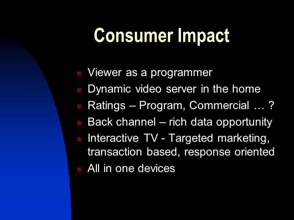 Consumer Impact Viewer as a programmer Dynamic video server in the home Ratings – Program, Commercial … .