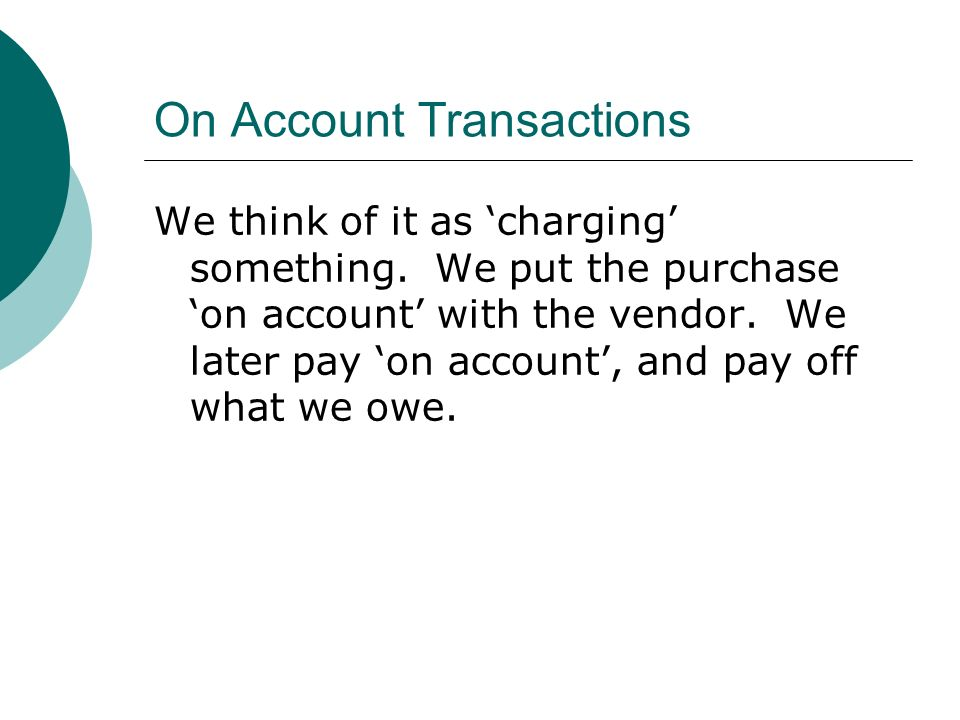 On Account Transactions We think of it as 'charging' something.
