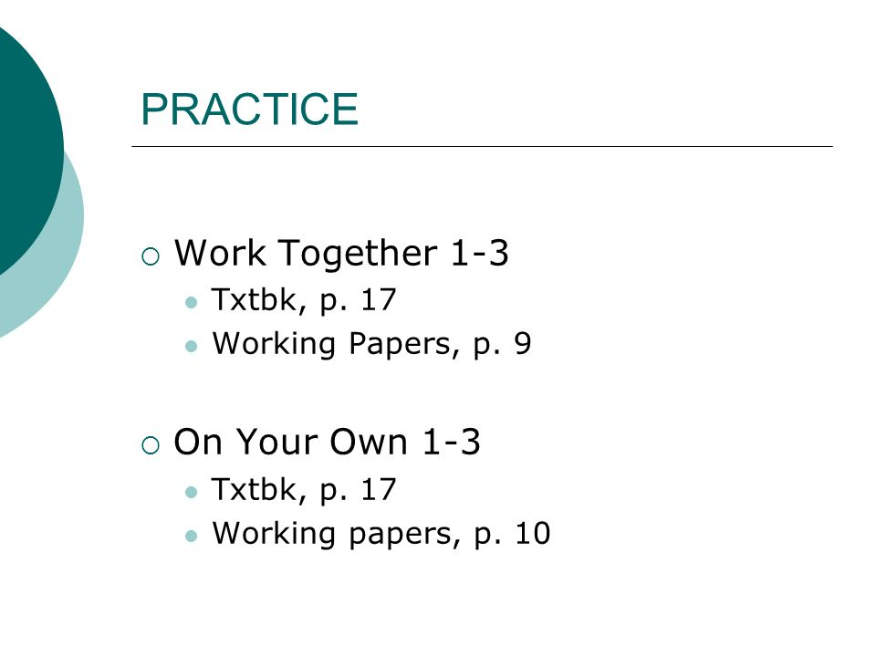 PRACTICE  Work Together 1-3 Txtbk, p. 17 Working Papers, p.