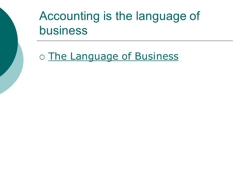 Accounting is the language of business  The Language of Business The Language of Business