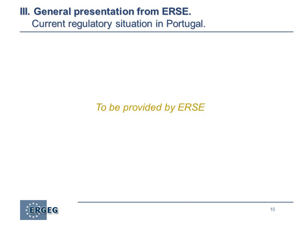 10 To be provided by ERSE III. General presentation from ERSE.