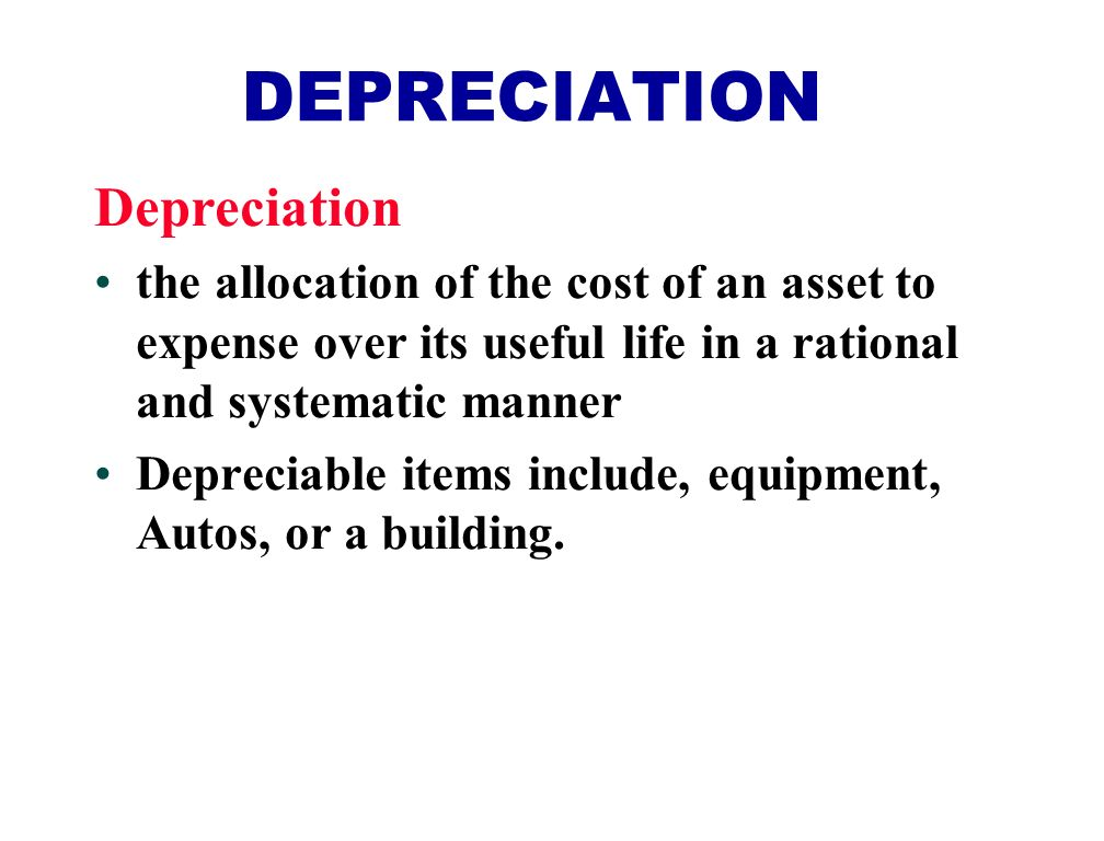 Depreciation the allocation of the cost of an asset to expense over its useful life in a rational and systematic manner Depreciable items include, equipment, Autos, or a building.
