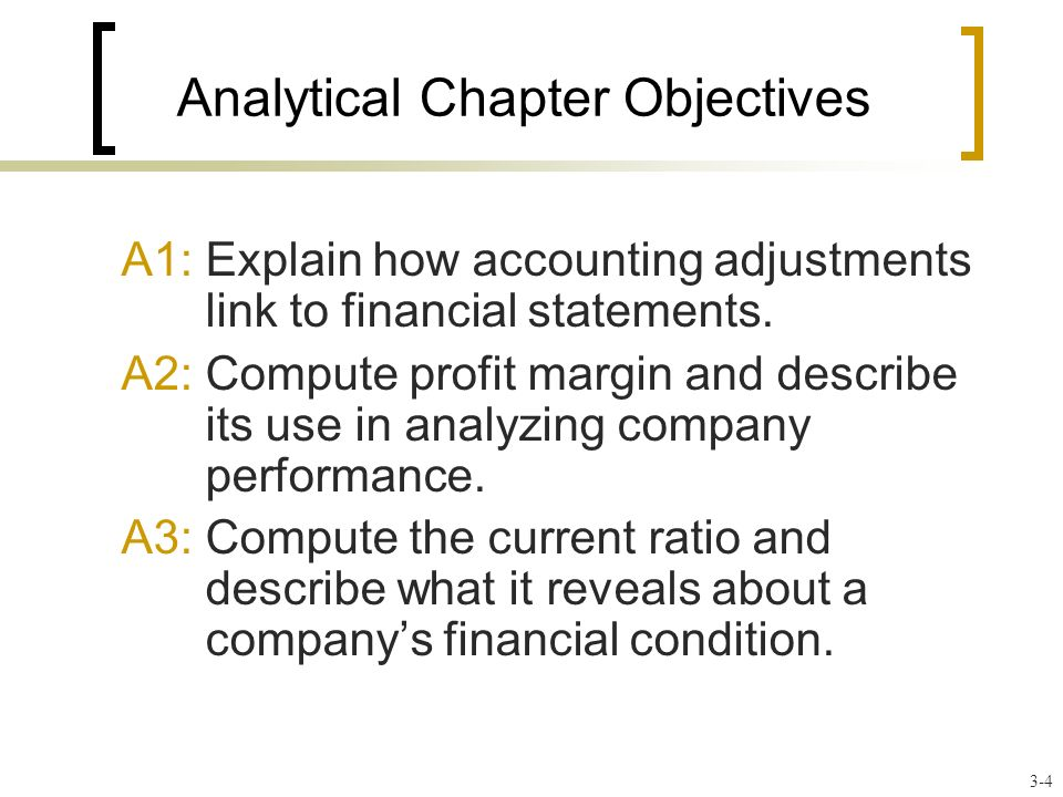 Analytical Chapter Objectives A1: Explain how accounting adjustments link to financial statements.