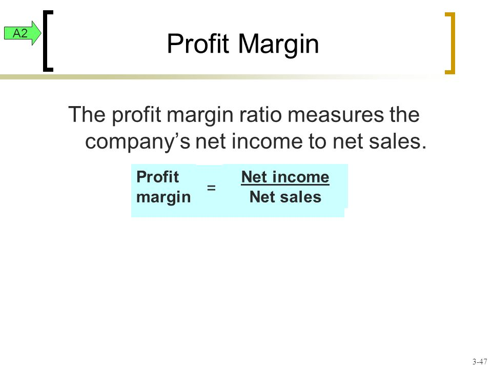 Profit Margin The profit margin ratio measures the company's net income to net sales.