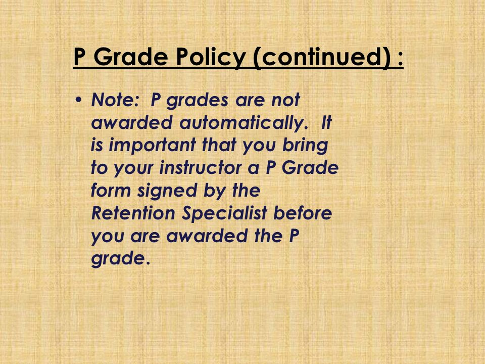 P Grade Policy:  Students who pass a STC approved TSI placement test during the term and are passing their corresponding developmental course may receive a grade of P for that course.