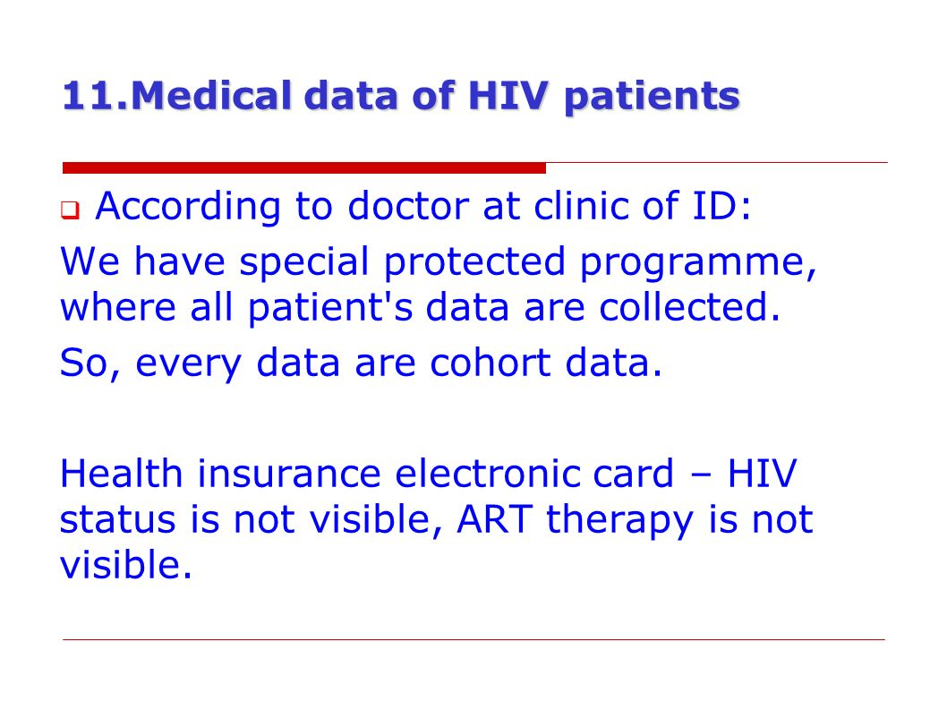 11.Medical data of HIV patients  According to doctor at clinic of ID: We have special protected programme, where all patient s data are collected.