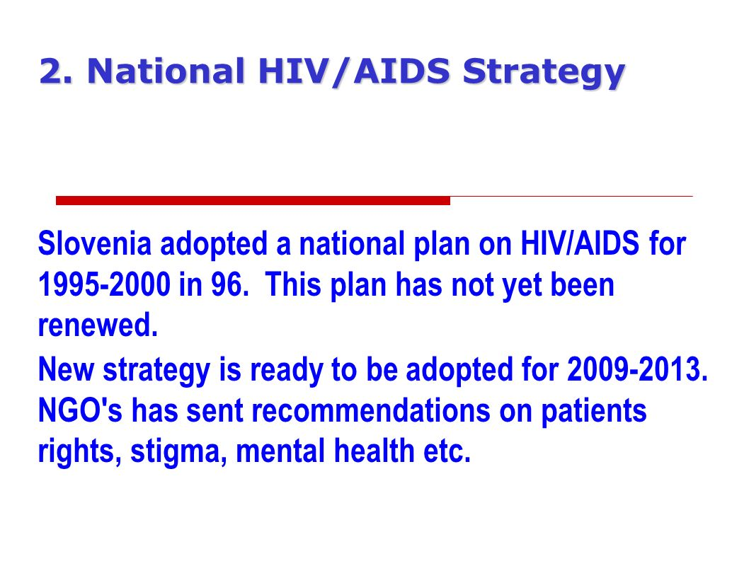 2. National HIV/AIDS Strategy Slovenia adopted a national plan on HIV/AIDS for in 96.