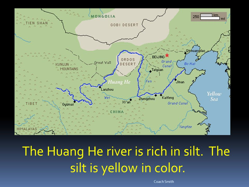 The Huang He river is rich in silt. The silt is yellow in color. Coach Smith