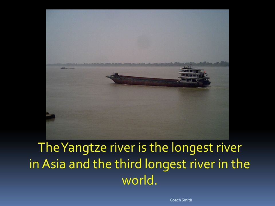 The Yangtze river is the longest river in Asia and the third longest river in the world.