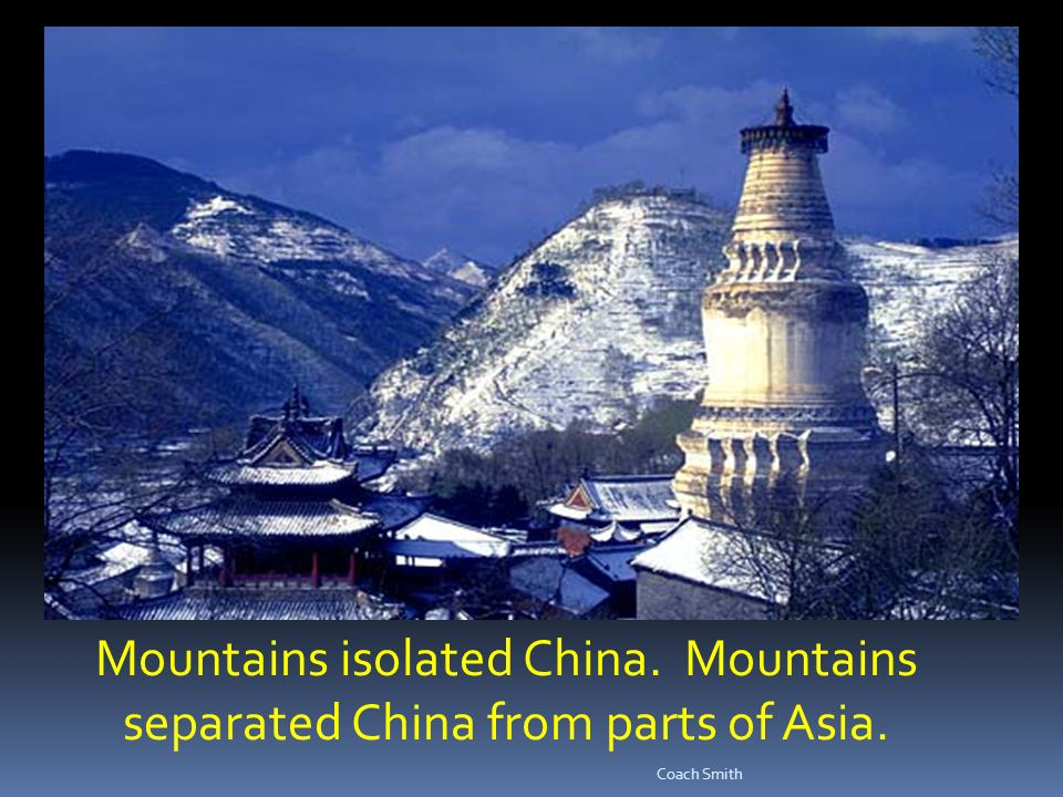 Mountains isolated China. Mountains separated China from parts of Asia. Coach Smith