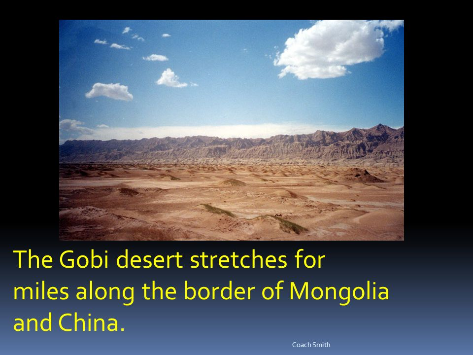 The Gobi desert stretches for miles along the border of Mongolia and China. Coach Smith