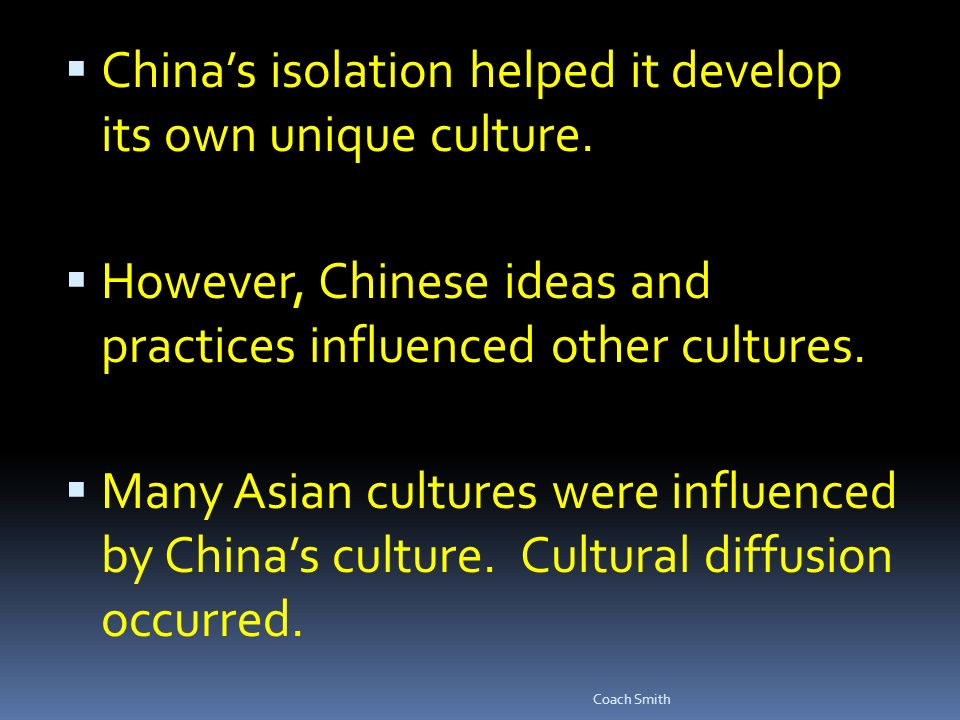  China's isolation helped it develop its own unique culture.