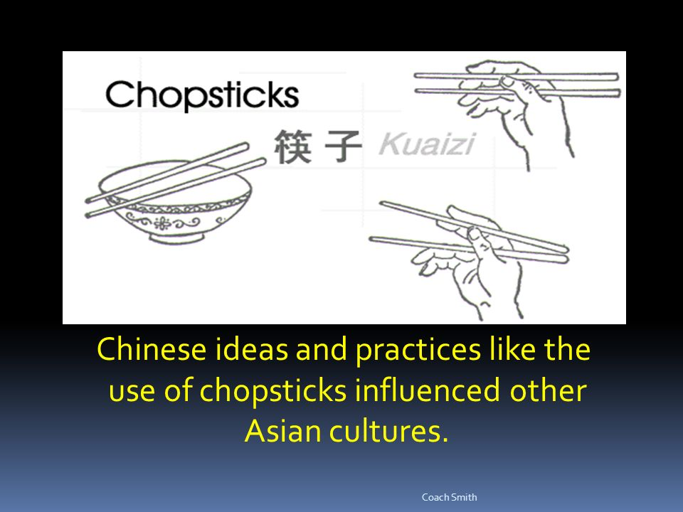 Chinese ideas and practices like the use of chopsticks influenced other Asian cultures. Coach Smith