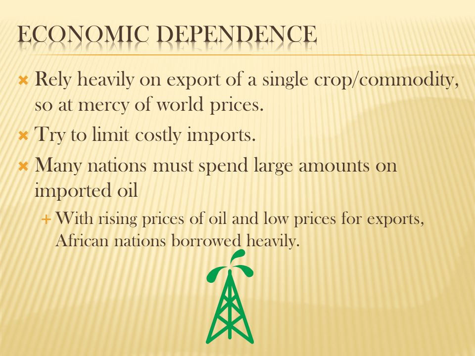  Rely heavily on export of a single crop/commodity, so at mercy of world prices.