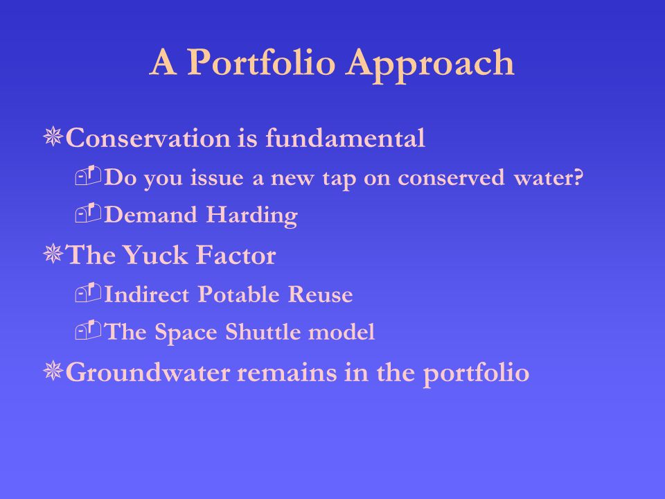 A Portfolio Approach  Conservation is fundamental  Do you issue a new tap on conserved water.