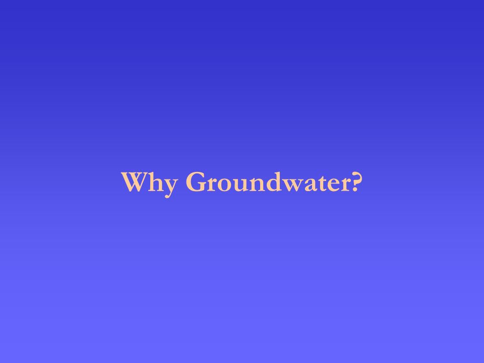 Why Groundwater