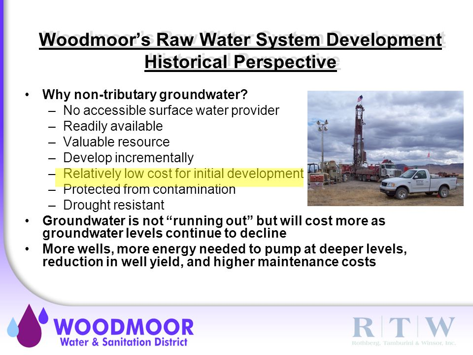 Woodmoor's Raw Water System Development Historical Perspective Why non-tributary groundwater.