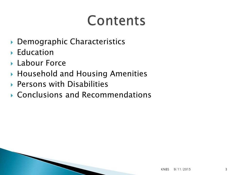  Demographic Characteristics  Education  Labour Force  Household and Housing Amenities  Persons with Disabilities  Conclusions and Recommendations 9/11/2015KNBS3