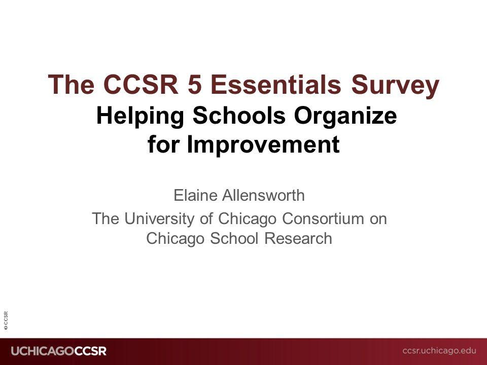 2 Ccsr The Ccsr 5 Essentials Survey Helping Schools Organize For Improvement Elaine Allensworth The University Of Chicago Consortium On Chicago School
