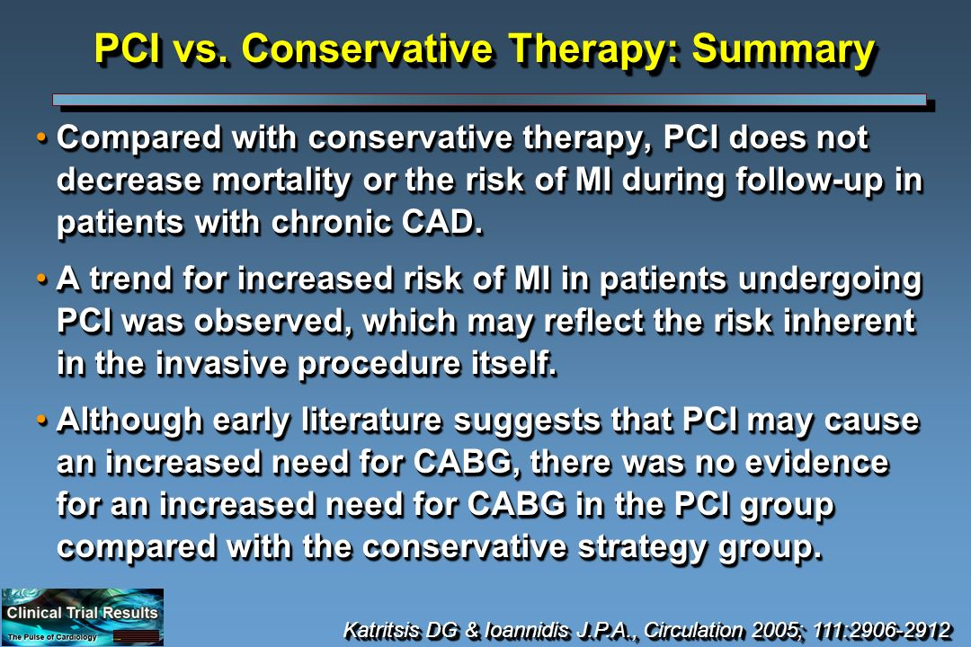 Compared with conservative therapy, PCI does not decrease mortality or the risk of MI during follow-up in patients with chronic CAD.Compared with conservative therapy, PCI does not decrease mortality or the risk of MI during follow-up in patients with chronic CAD.