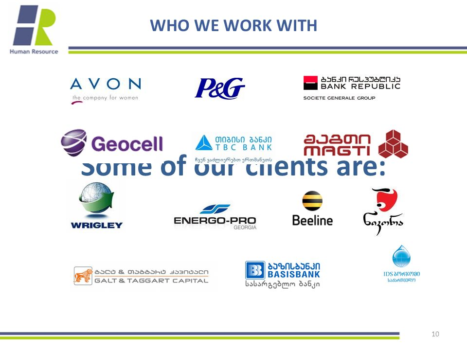 Some of our clients are: 10 WHO WE WORK WITH