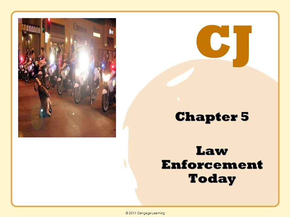 CJ © 2011 Cengage Learning Chapter 5 Law Enforcement Today