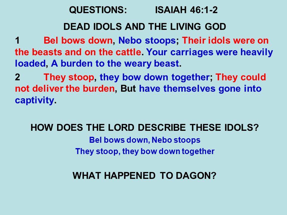 ISAIAH CHAPTER FORTY-SIX  PROPHET - DATE JONAH( BC)? JOEL