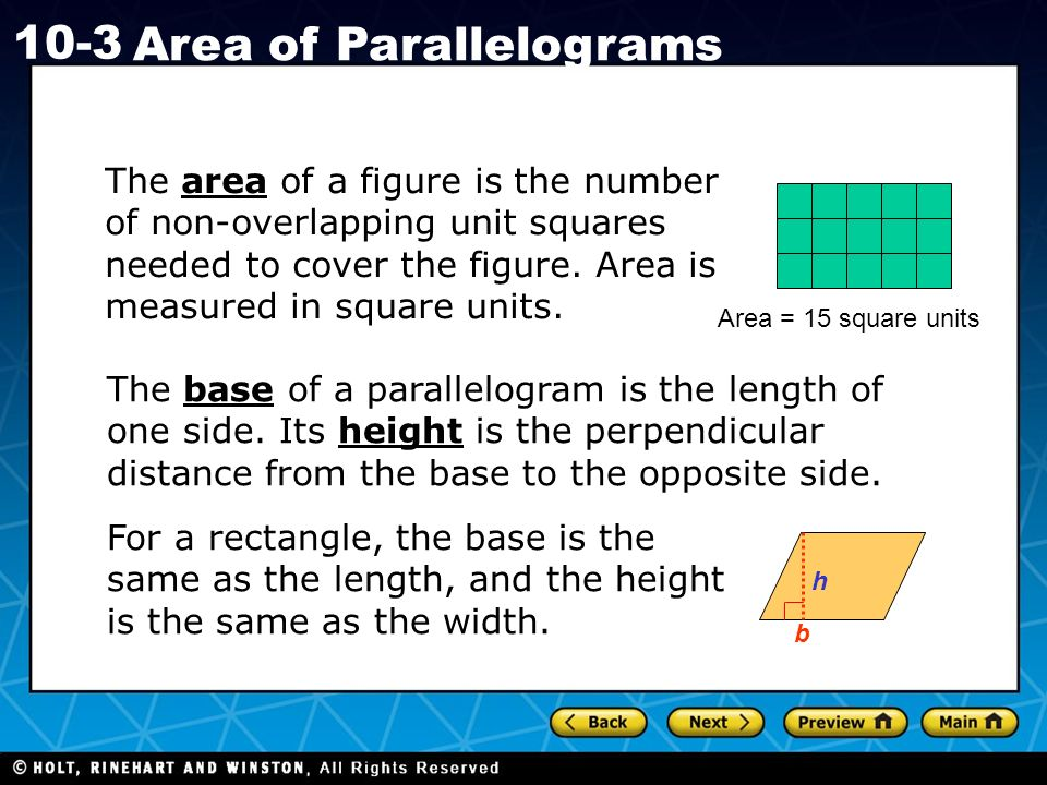 Holt CA Course Area of Parallelograms The area of a figure is the number of non-overlapping unit squares needed to cover the figure.