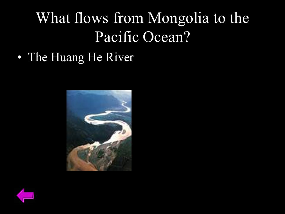 What flows from Mongolia to the Pacific Ocean The Huang He River
