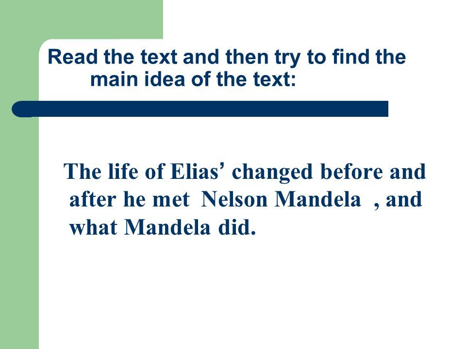 Read the text and then try to find the main idea of the text: The life of Elias ' changed before and after he met Nelson Mandela, and what Mandela did.