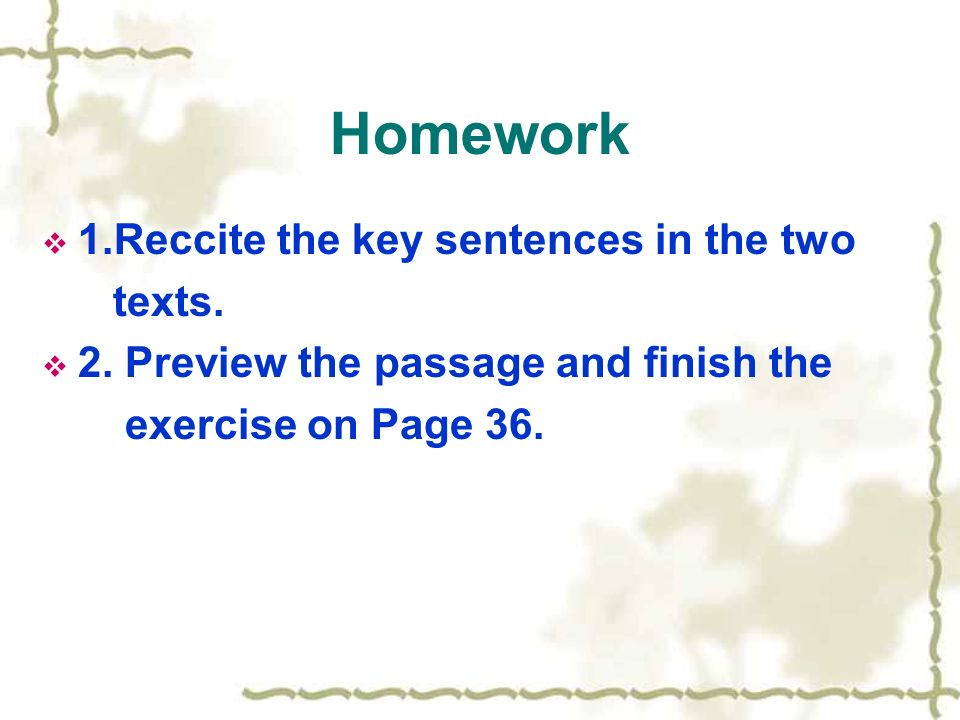 Homework  1.Reccite the key sentences in the two texts.