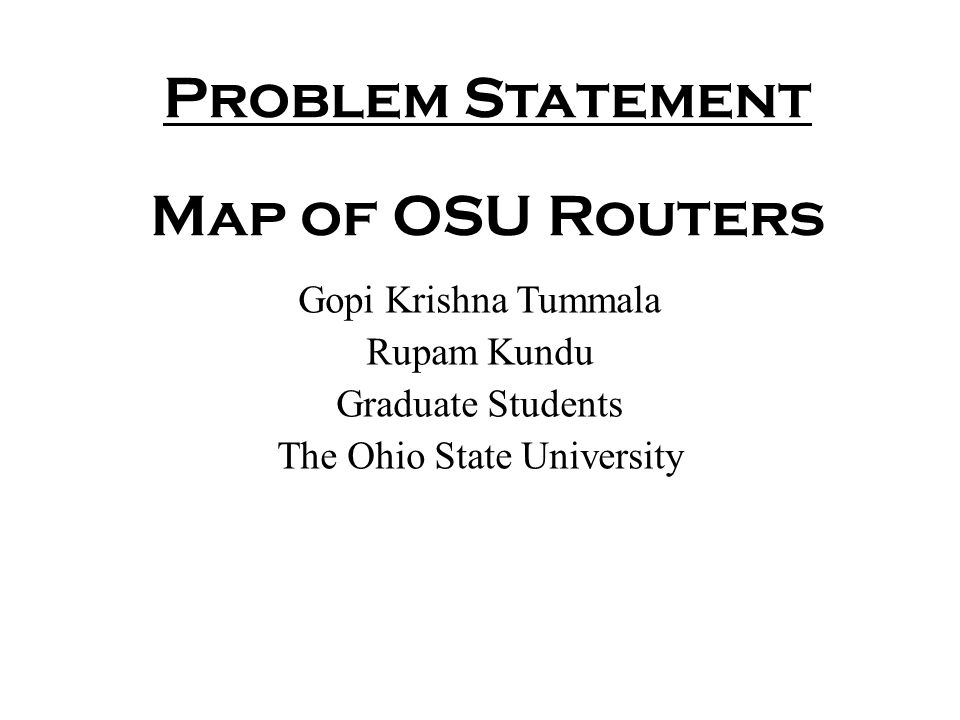 Problem Statement Map of OSU Routers Gopi Krishna Tummala