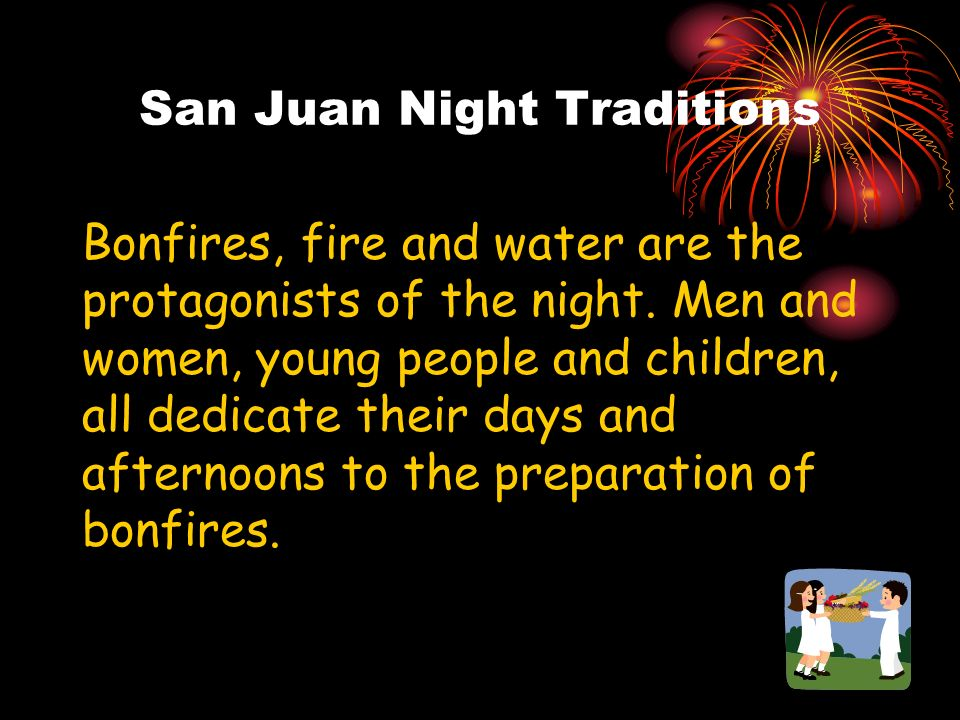 San Juan Night Traditions Many towns, cities or villages celebrate this first Summer Fiesta.