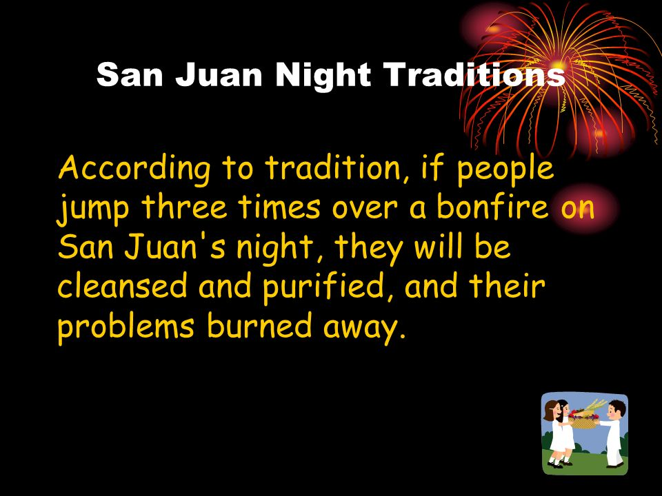 San Juan Night Traditions Bonfires, fire and water are the protagonists of the night.