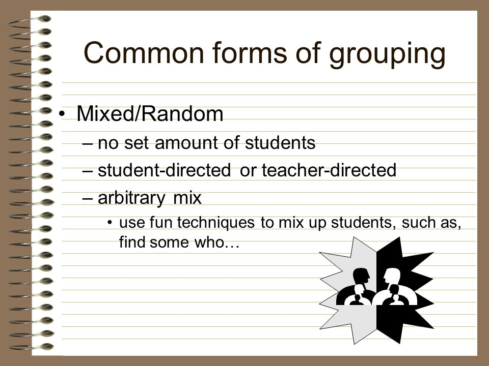 Common forms of grouping Compacting –no set amount of students –leveled grouping by a specific skill –usually teacher-directed –criteria for compacting much information is already known on the topic determine what is unknown and cover just that material use with enrichment or accelerated study