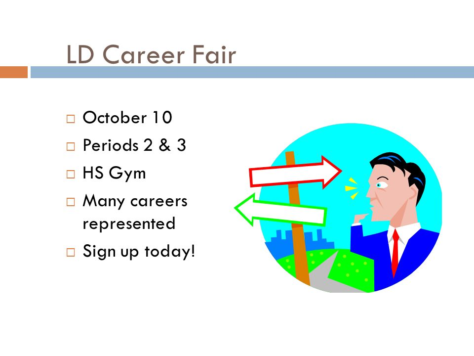 LD Career Fair  October 10  Periods 2 & 3  HS Gym  Many careers represented  Sign up today!
