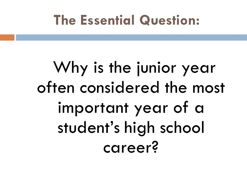 The Essential Question: Why is the junior year often considered the most important year of a student's high school career