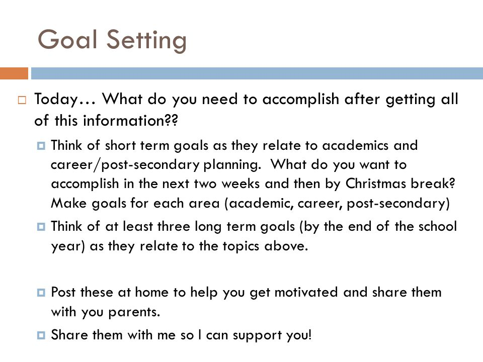 Goal Setting  Today… What do you need to accomplish after getting all of this information .