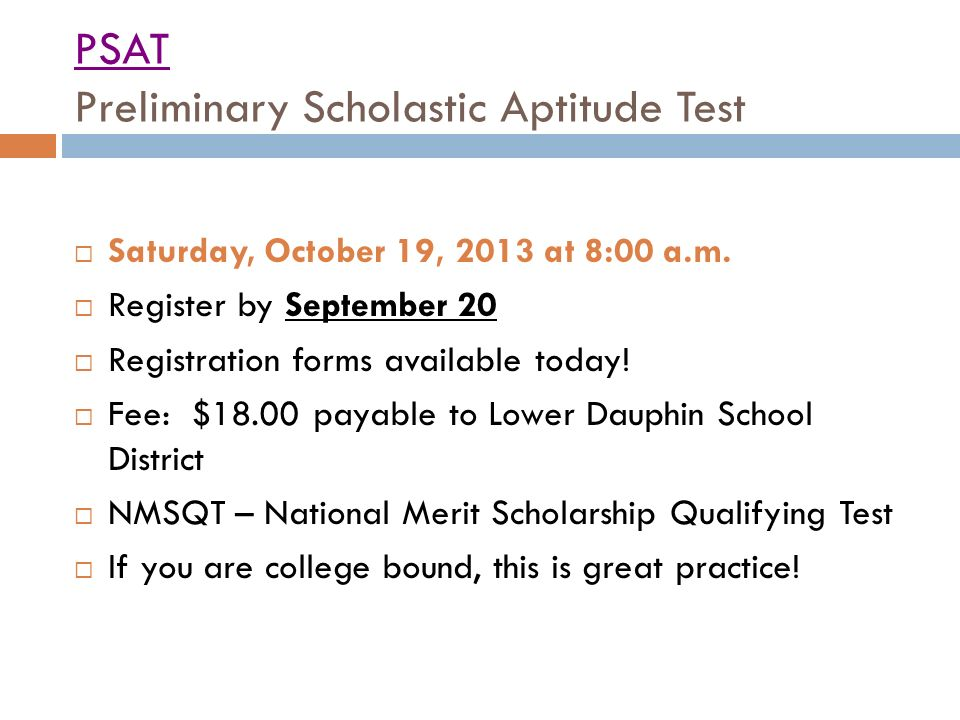 PSAT Preliminary Scholastic Aptitude Test  Saturday, October 19, 2013 at 8:00 a.m.