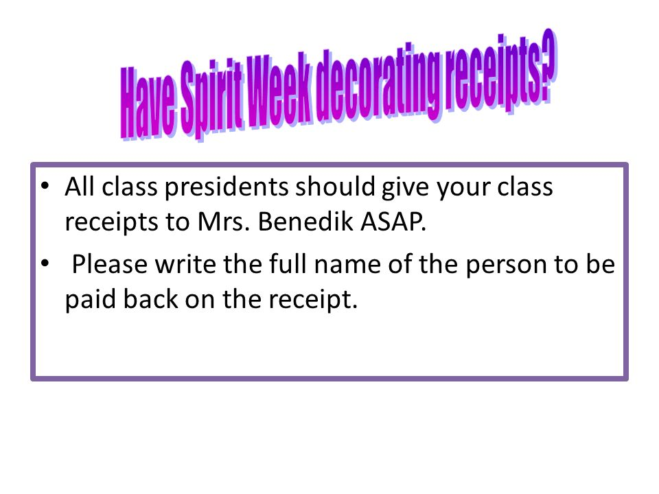 All class presidents should give your class receipts to Mrs.