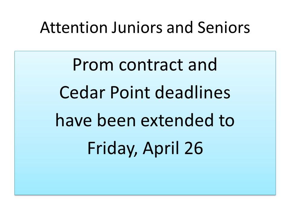 Attention Juniors and Seniors Prom contract and Cedar Point deadlines have been extended to Friday, April 26 Prom contract and Cedar Point deadlines have been extended to Friday, April 26